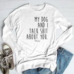 My Dog And I Talk Shit About You Winter Apparel