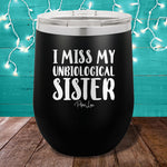 I Miss My Unbiological Sister 12oz Stemless Wine Cup