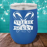 Yule Be Sorry 12oz Stemless Wine Cup