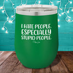 I Hate People Especially Stupid People 12oz Stemless Wine Cup