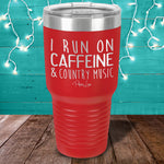 I Run On Caffeine And Country Music Laser Etched Tumbler