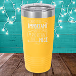 It's Nice To Be Important Laser Etched Tumbler