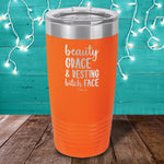 Beauty Grace And Resting Bitch Face Laser Etched Tumbler