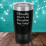 BLACK FRIDAY SPECIAL - My Job Description Laser Etched Tumbler
