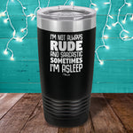 I'm Not Always Rude Laser Etched Tumbler