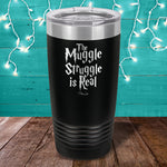 The Muggle Struggle Is Real Laser Etched Tumbler