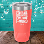 Football Is My Second Favorite F Word Laser Etched Tumbler