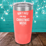 Don't Hate On My Christmas Music Laser Etched Tumbler