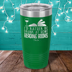 I'd Rather Be Drunk At Home Reading Books Laser Etched Tumbler