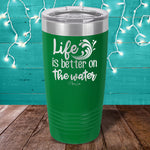 Life Is Better On The Water Laser Etched Tumbler