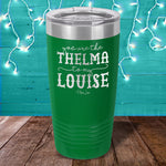 You Are The Thelma To My Louise Laser Etched Tumbler