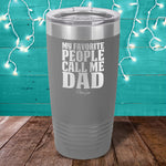 My Favorite People Call Me Dad Laser Etched Tumbler