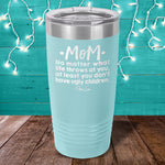 Mom No Matter What Life Laser Etched Tumbler