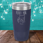 Fluff You Laser Etched Tumbler