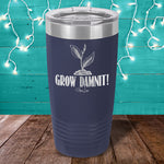 Grow Damnit Laser Etched Tumbler