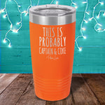 This Is Probably Captain & Coke Laser Etched Tumbler