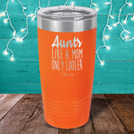 Aunts - Like A Mom, Only Cooler Laser Etched Tumbler