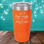 Let's Drink Tequila And Judge People Laser Etched Tumbler