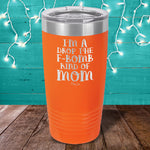 I'm A Drop The F Bomb Kind Of Mom Laser Etched Tumbler
