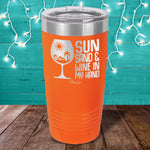 Sun Sand  Wine In My Hand Laser Etched Tumbler