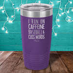 I Run On Caffeine, Baseball, & Cuss Words Laser Etched Tumbler