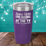 Some Girls Love Baseball & Swear At The TV Laser Etched Tumbler