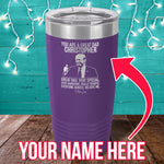 You Are A Great Dad (CUSTOM) Laser Etched Tumbler