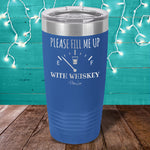 Please Fill Me Up With Whiskey Laser Etched Tumbler