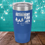 Yes I Do Have A Retirement Plan Camper Laser Etched Tumbler