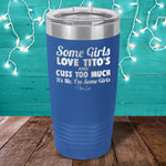 Some Girls Love Titos And Cuss Too Much Laser Etched Tumbler