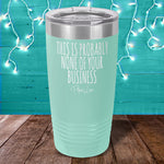 This Is Probably None Of Your Business Laser Etched Tumbler