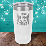 Living Life By The Seams Laser Etched Tumbler