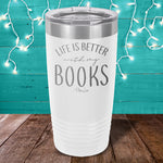 Life Is Better With My Books Laser Etched Tumbler