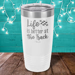Life Is Better At The Track Laser Etched Tumbler