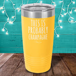 This Is Probably Champagne Laser Etched Tumbler