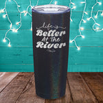 Life Is Better At The River Laser Etched Tumbler