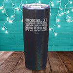 Bitches Will Let Laundry Pile Up Laser Etched Tumbler