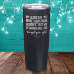My Leggings Are Like We Got You Girl Laser Etched Tumbler