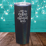 I Run On Coffee And Essential Oils Laser Etched Tumbler
