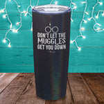 Don't Let The Muggles Get You Down Laser Etched Tumbler