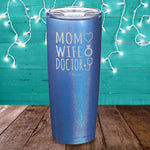 Mom Wife Doctor Laser Etched Tumbler