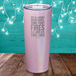 Not All Heroes Wear Capes Firefighters Laser Etched Tumbler