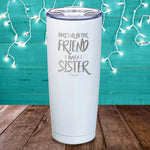 There's No Better Friend Than A Sister Laser Etched Tumbler