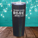 I'm Going Fucking Insane Laser Etched Tumbler