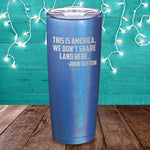 This Is America We Don't Share Land Here Laser Etched Tumbler