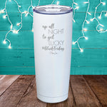 Up All Night To Get Lucky Laser Etched Tumbler