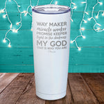Way Maker Miracle Worker Laser Etched Tumbler