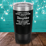 I Don't Have A Step Daughter Laser Etched Tumbler