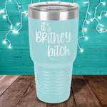 It's Britney Bitch Laser Etched Tumbler