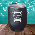 All Aboard The Struggle Bus Laser Etched Tumbler